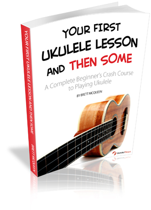 Your First Ukulele Lesson and Then Some, by Brett McQueen
