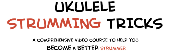 Ukulele Strumming Tricks Video Lesson Course