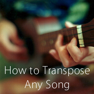 The Best Way to Transpose a Song | Ukulele Tricks