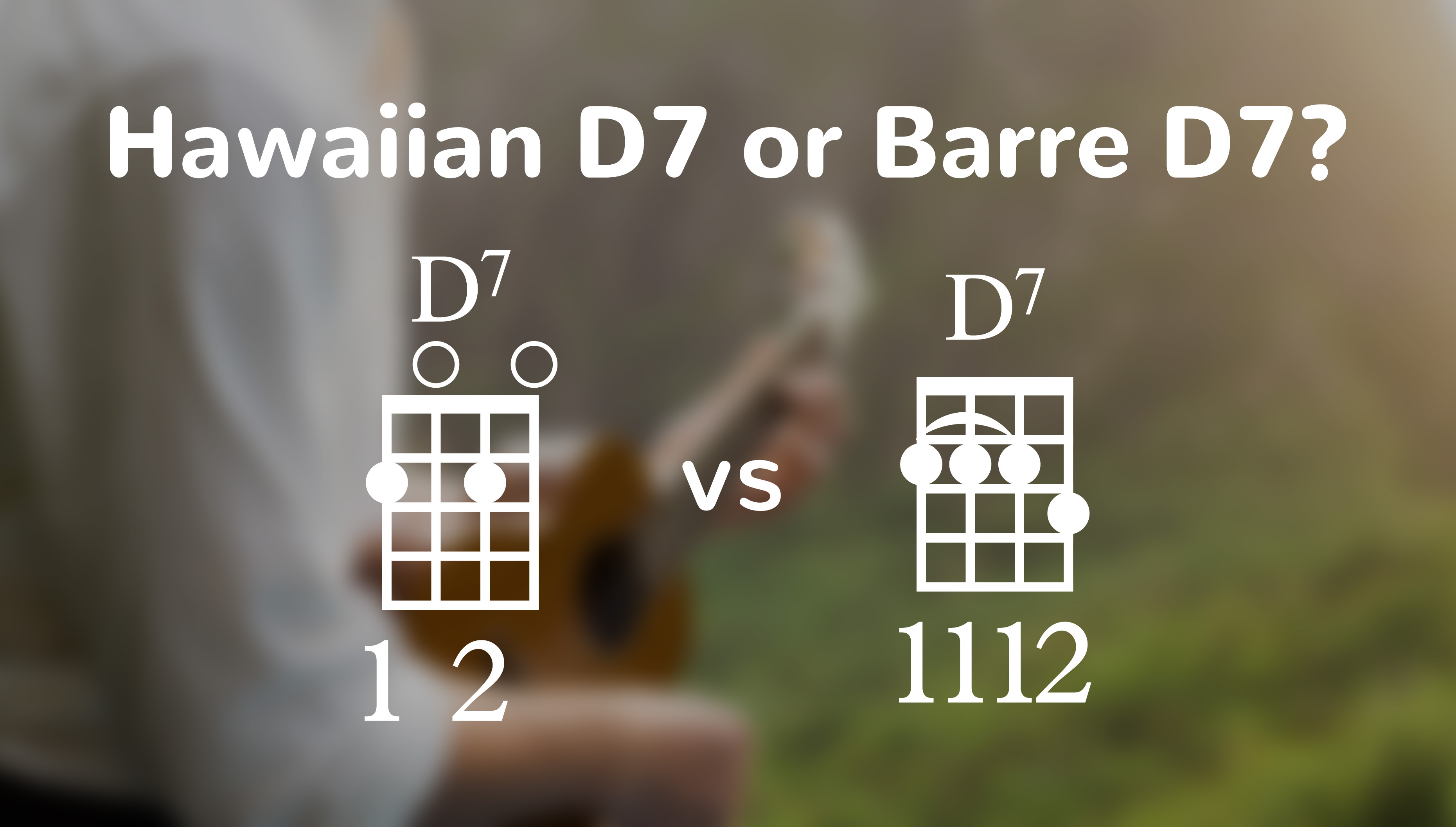 Hawaiian D7 vs Barre D7 Ukulele Chord