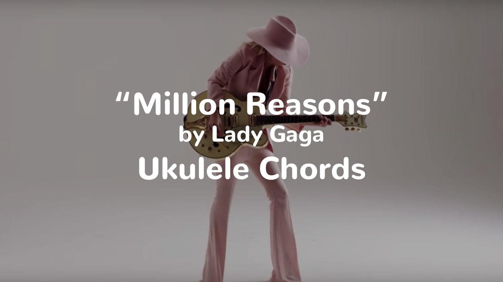 Million Reasons by Lady Gaga Ukulele Chords