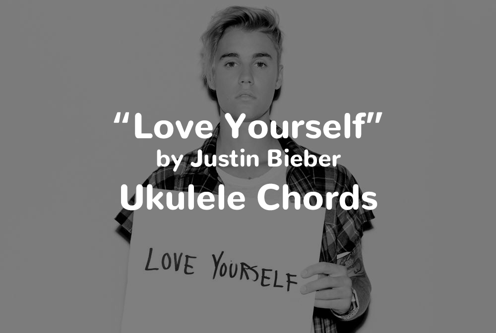 Love Yourself Justin Bieber Ukulele Chords