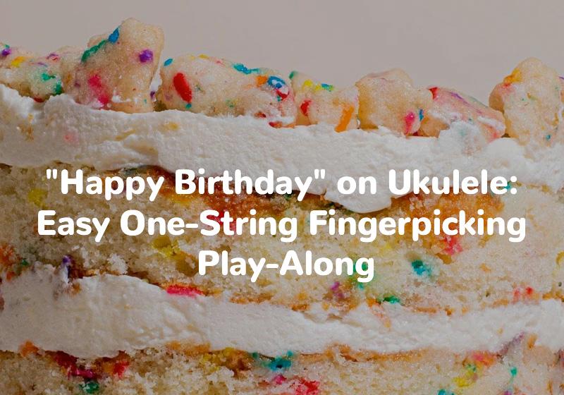 Happy Birthday on Ukulele Easy One-String Fingerpicking Play-Along