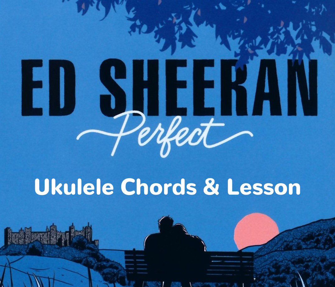 Perfect by Ed Sheeran Ukulele Chords and Lesson