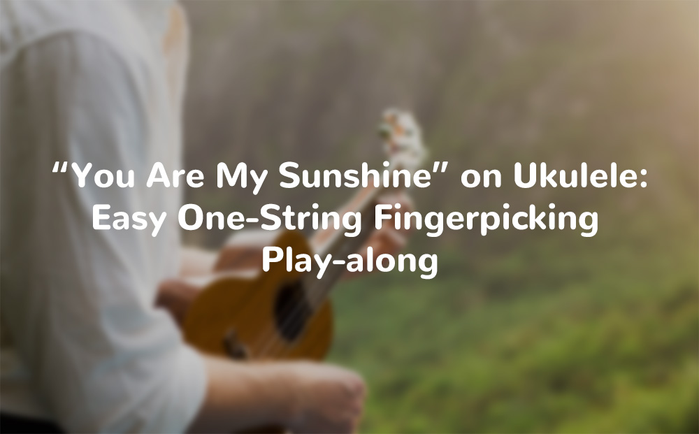You Are My Sunshine on Ukulele Easy One-String Fingerpicking Play-Along